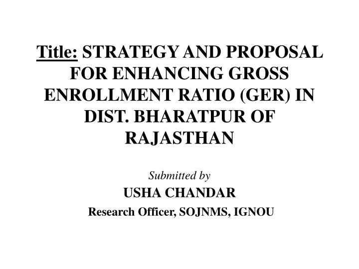 Title strategy and proposal for enhancing gross enrollment ratio ger in dist bharatpur of rajasthan