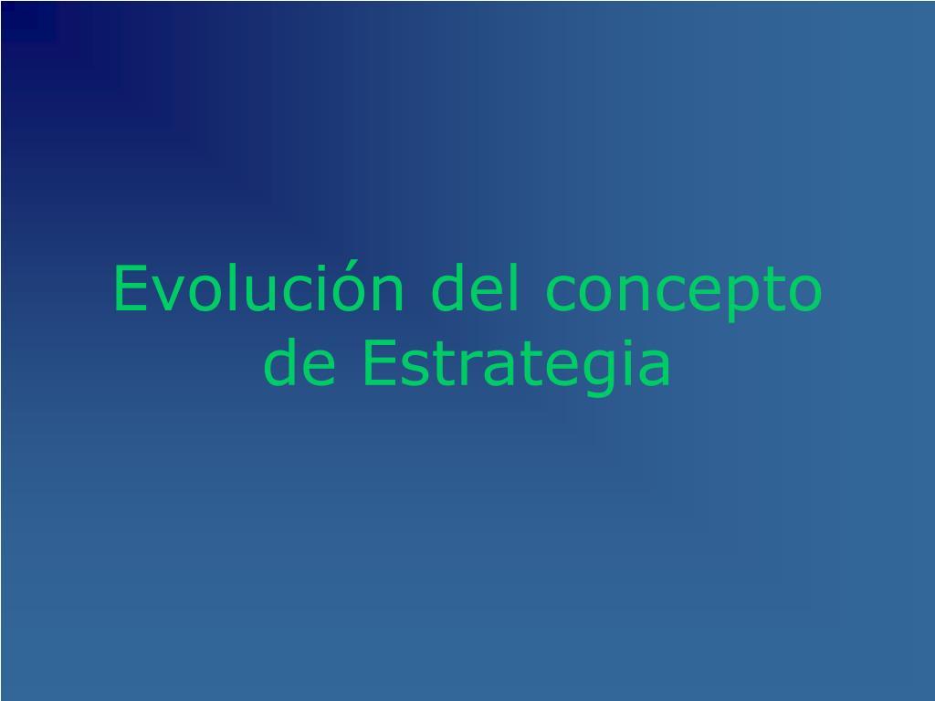 Evolución del concepto de Estrategia