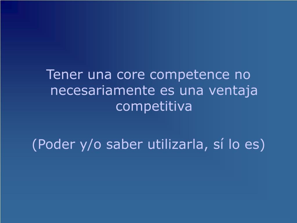 Tener una core competence no necesariamente es una ventaja competitiva