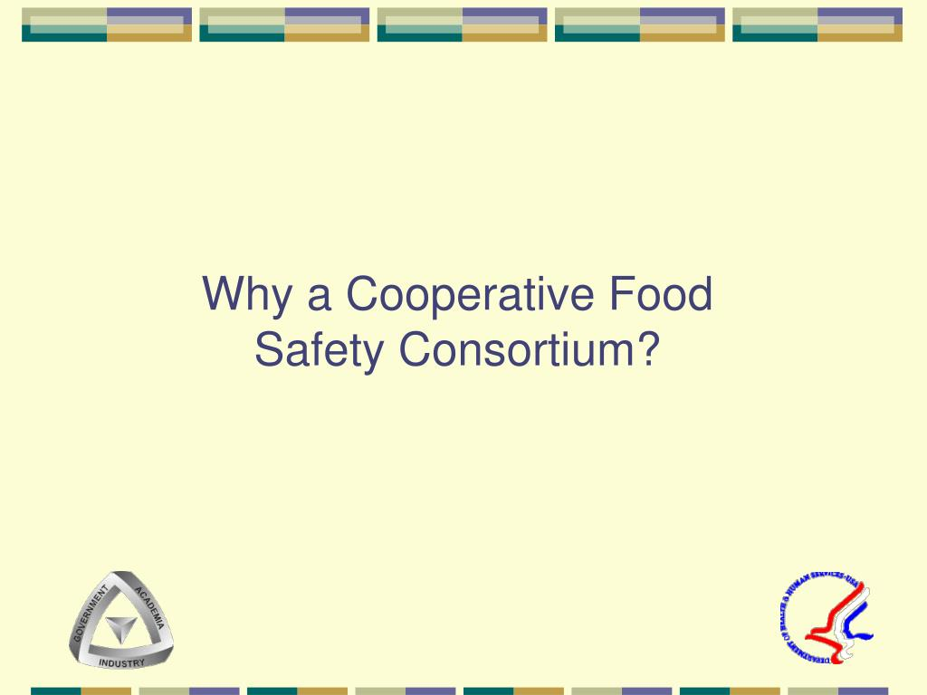Why a Cooperative Food Safety Consortium?