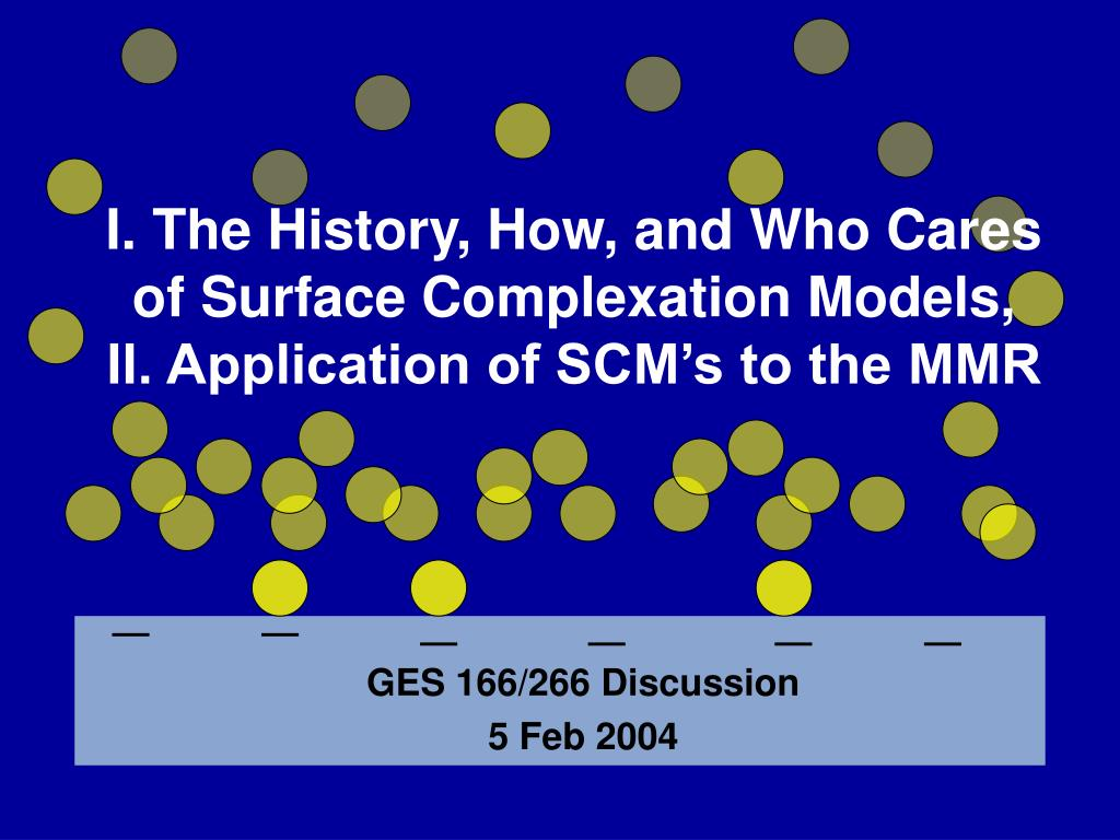 i the history how and who cares of surface complexation models ii application of scm s to the mmr