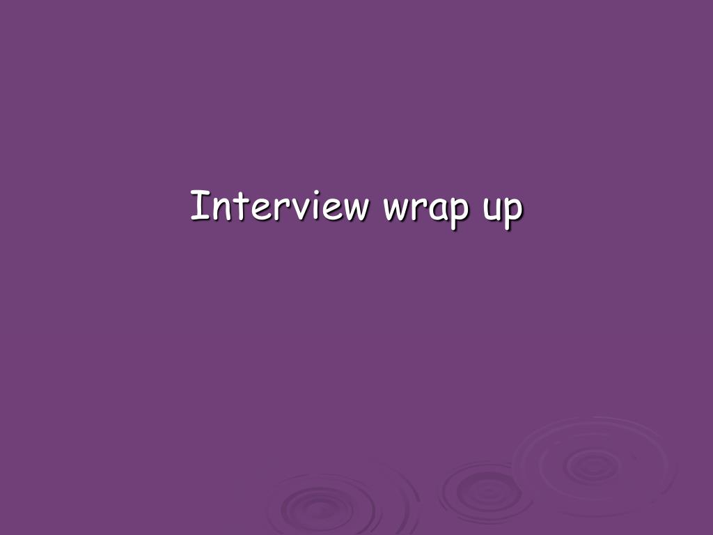 Interview wrap up