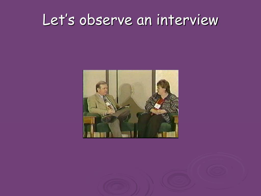 Let's observe an interview