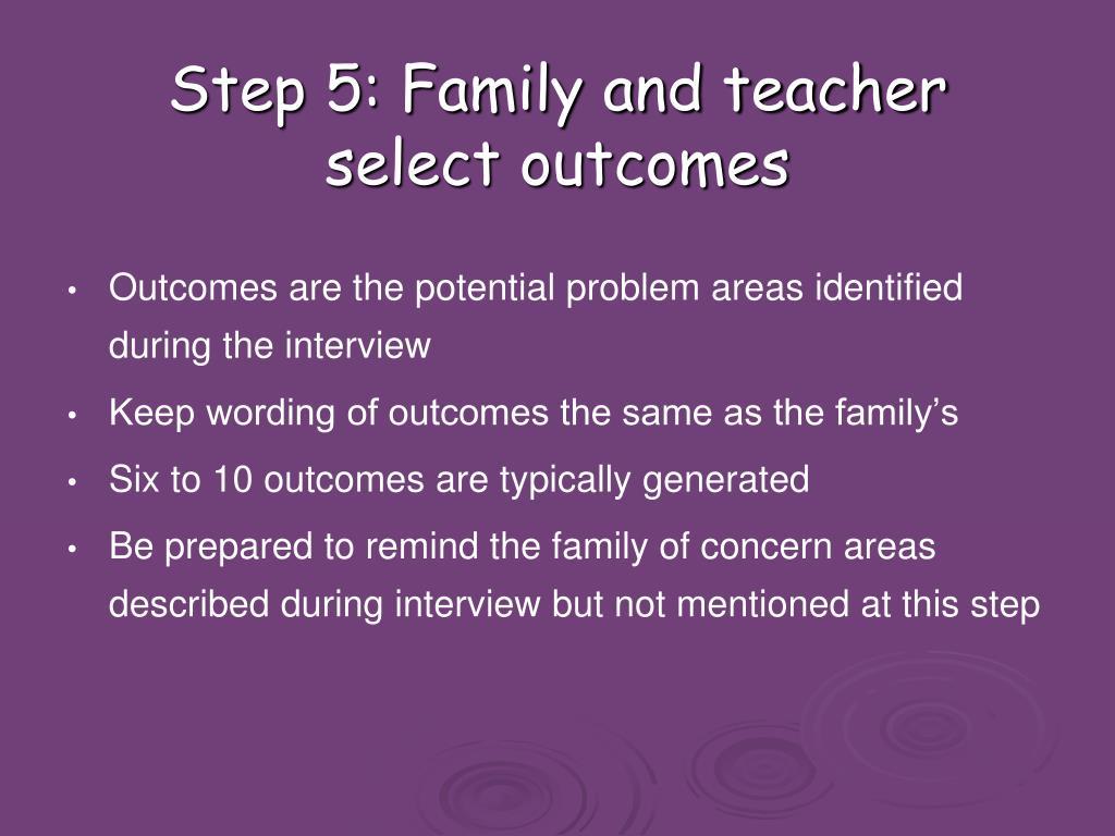 Step 5: Family and teacher