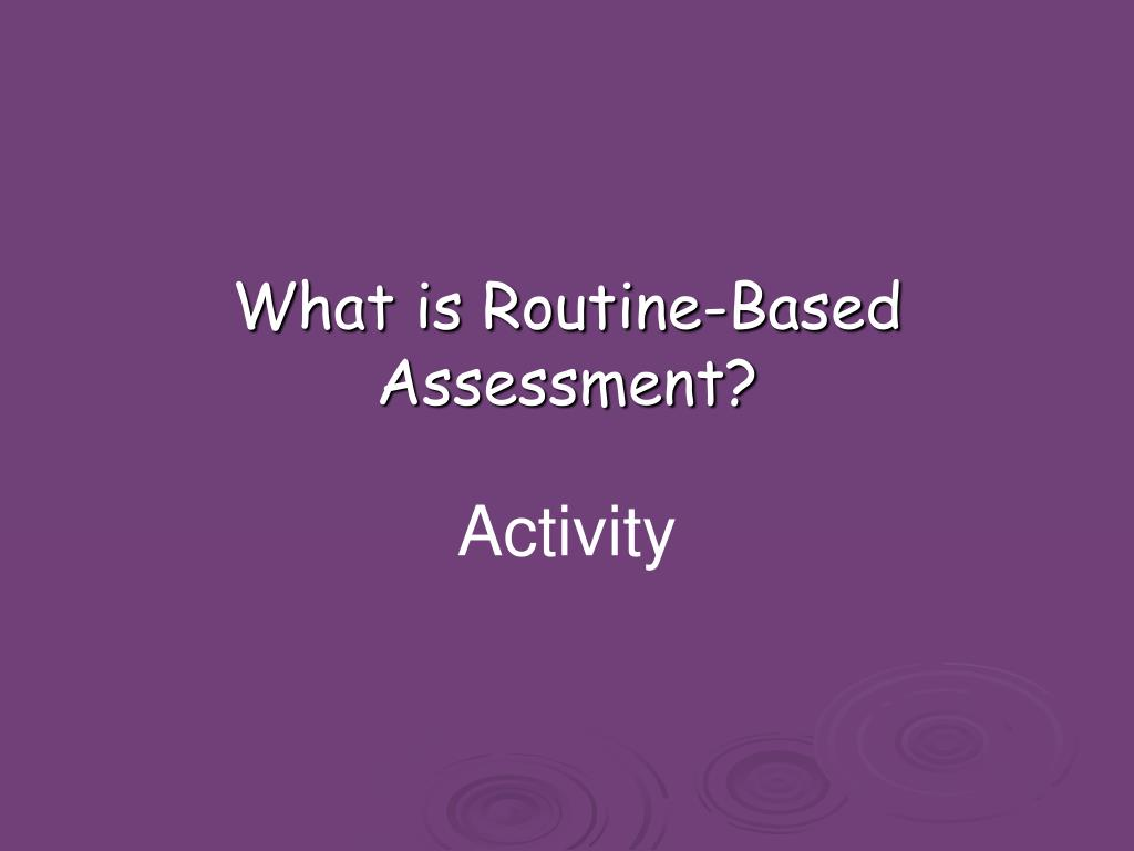 What is Routine-Based Assessment?