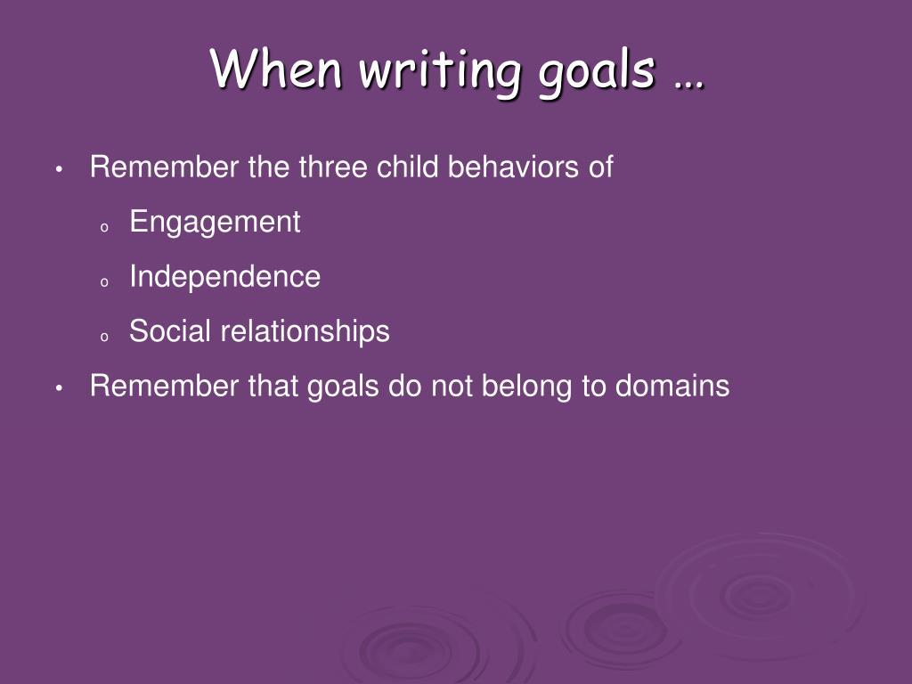 When writing goals …