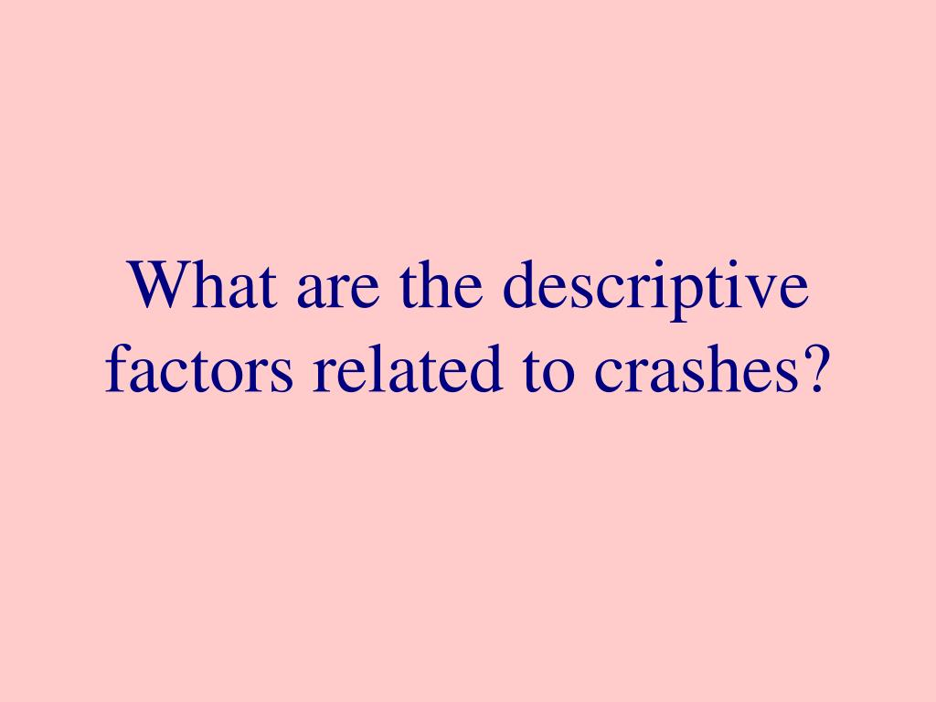 What are the descriptive factors related to crashes?