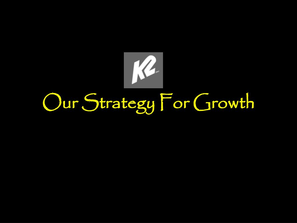 our strategy for growth l.