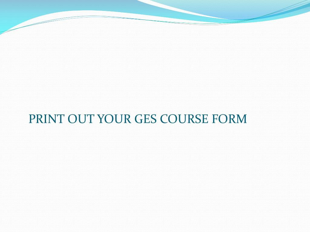 PRINT OUT YOUR GES COURSE FORM