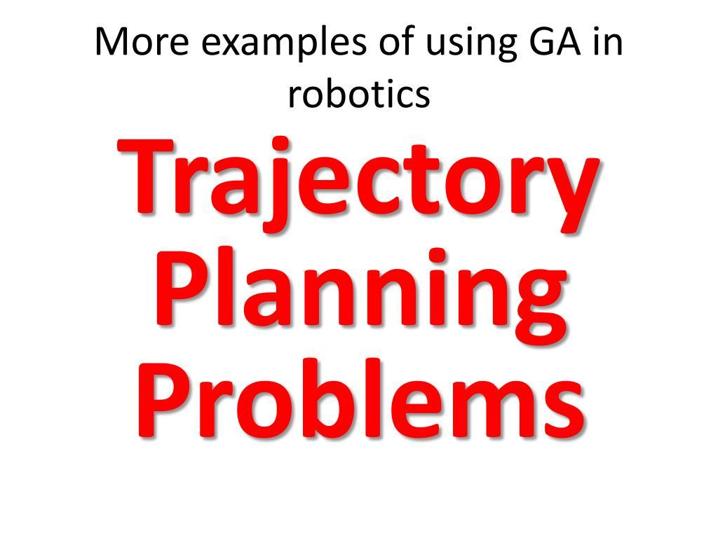 More examples of using GA in robotics