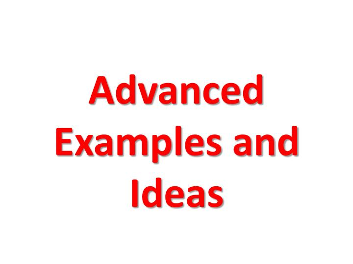 Advanced Examples and Ideas