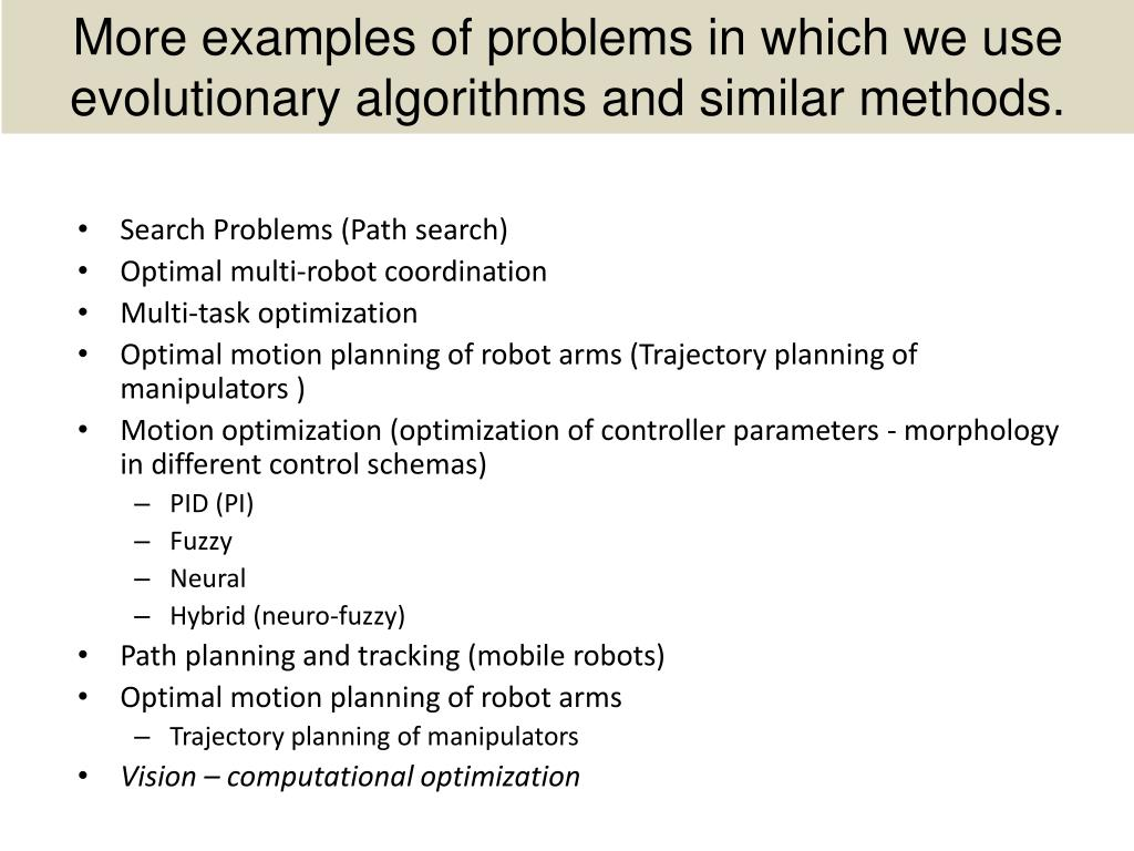 More examples of problems in which we use evolutionary algorithms and similar methods.