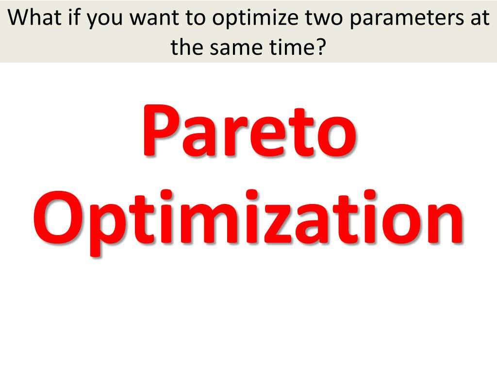 What if you want to optimize two parameters at the same time?