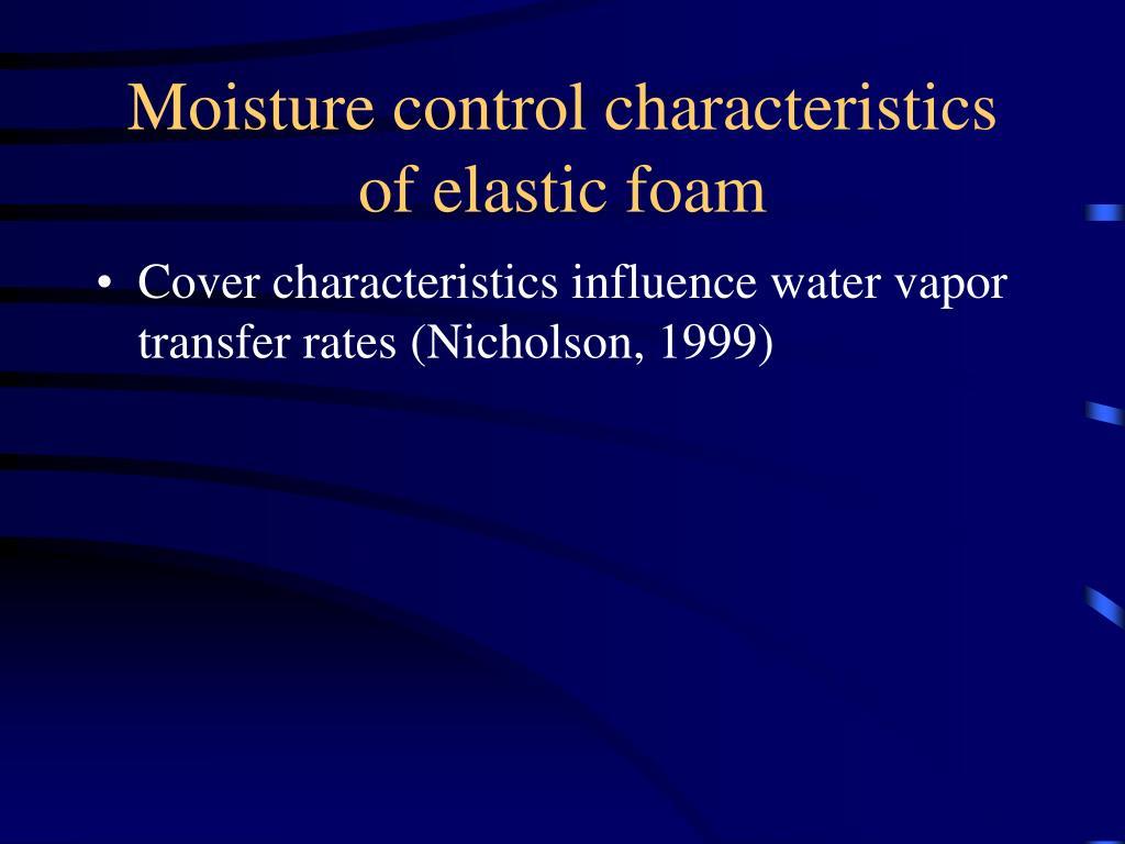 Moisture control characteristics of elastic foam