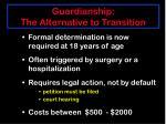 guardianship the alternative to transition