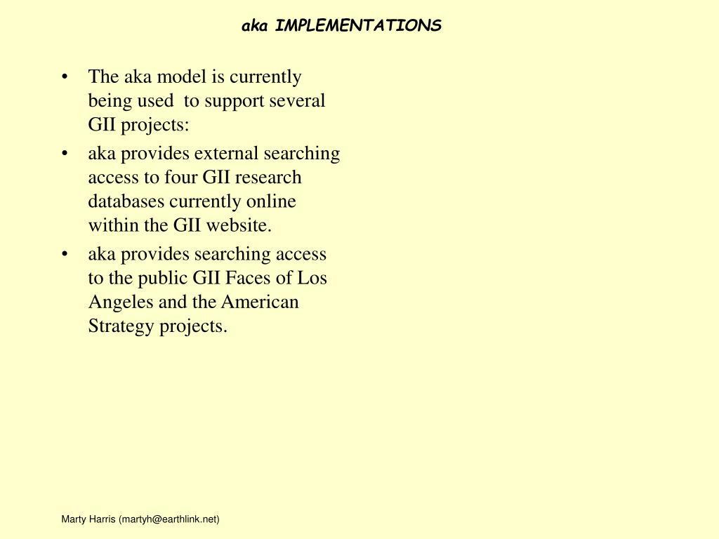 The aka model is currently being used  to support several GII projects: