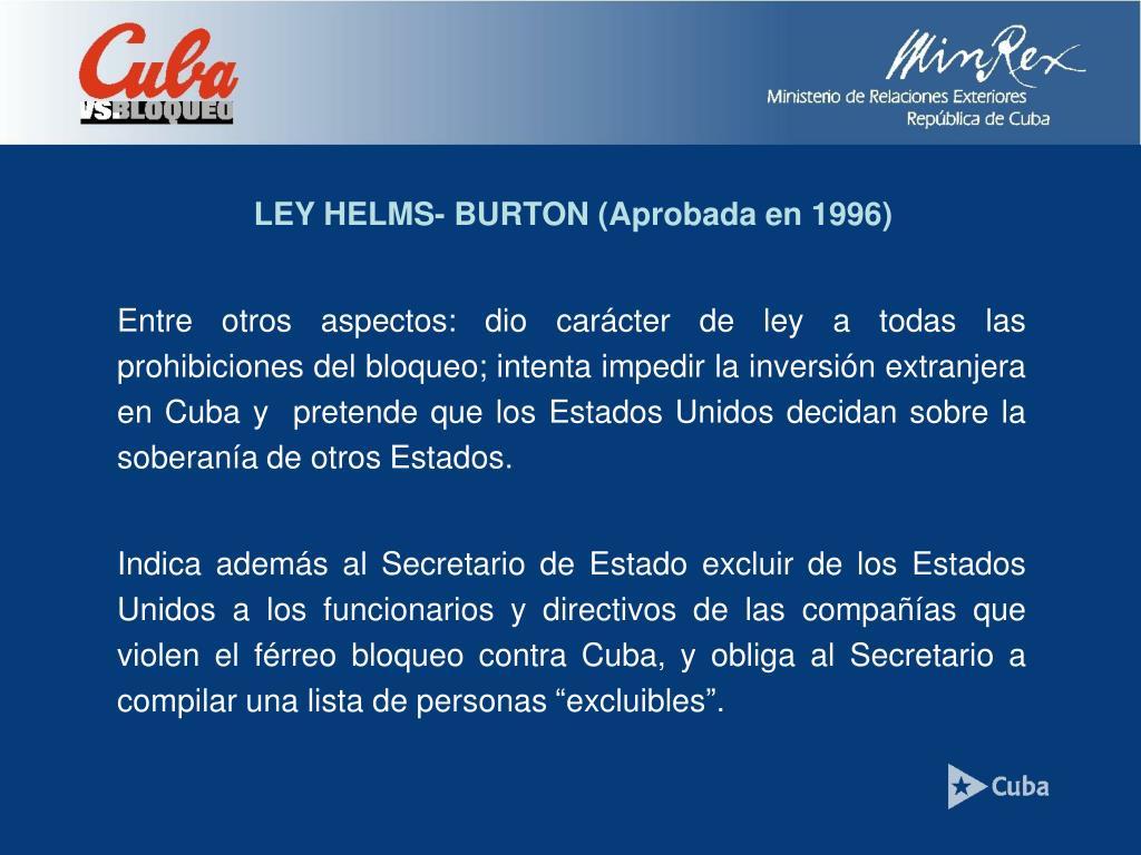 LEY HELMS- BURTON (Aprobada en 1996)
