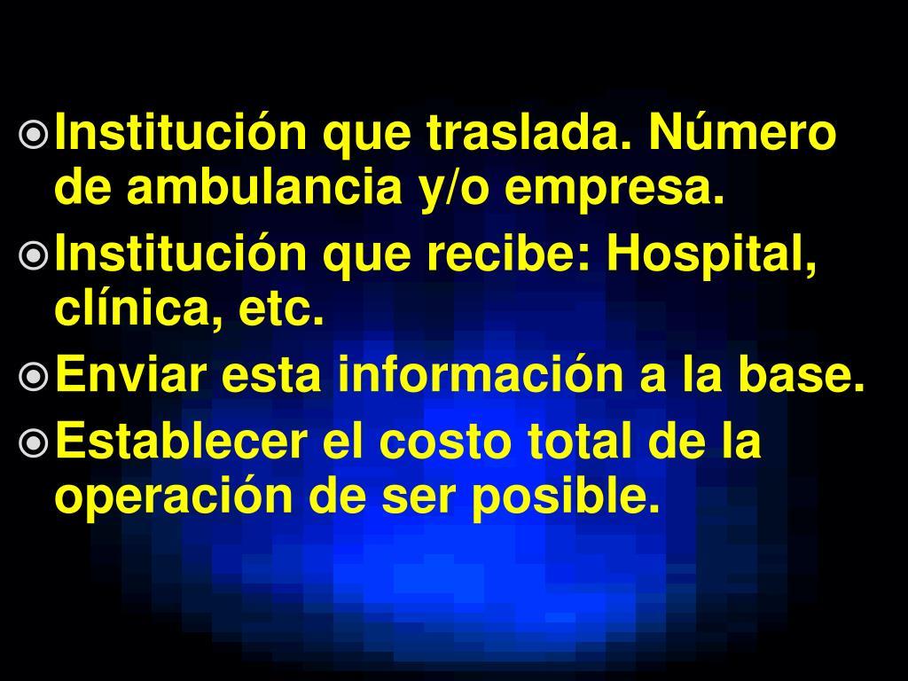 Institución que traslada. Número de ambulancia y/o empresa.