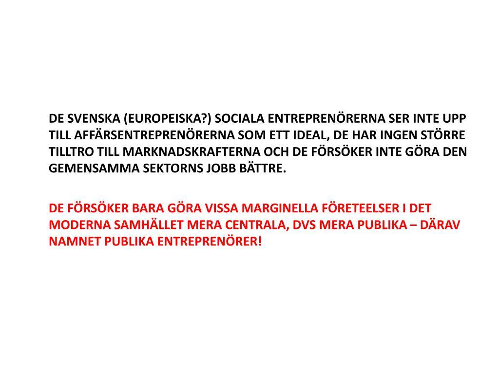 DE SVENSKA (EUROPEISKA?) SOCIALA ENTREPRENÖRERNA SER INTE UPP TILL AFFÄRSENTREPRENÖRERNA SOM ETT IDEAL, DE HAR INGEN STÖRRE TILLTRO TILL MARKNADSKRAFTERNA OCH DE FÖRSÖKER INTE GÖRA DEN GEMENSAMMA SEKTORNS JOBB BÄTTRE.