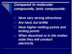 compared to molecular compounds ionic compounds