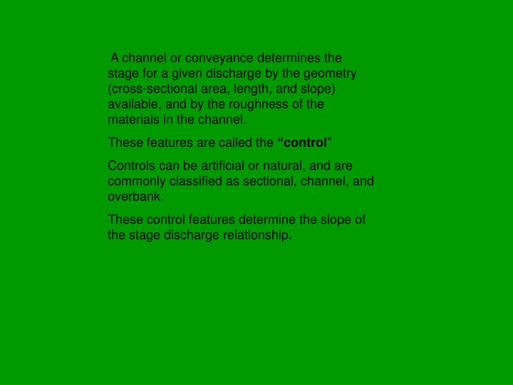 A channel or conveyance determines the stage for a given discharge by the geometry (cross-sectional...