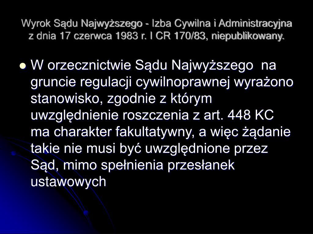 Wyrok Sądu Najwyższego - Izba Cywilna i Administracyjna z dnia 17 czerwca 1983 r. I CR 170/83, niepublikowany.