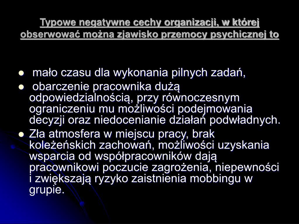 Typowe negatywne cechy organizacji, w której obserwować można zjawisko przemocy psychicznej to