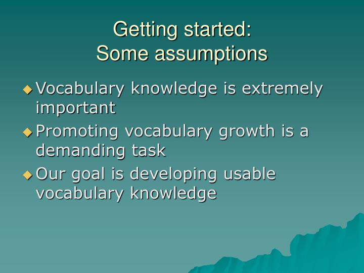 Getting started some assumptions