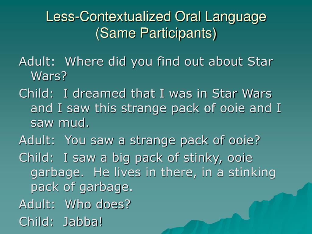 Less-Contextualized Oral Language