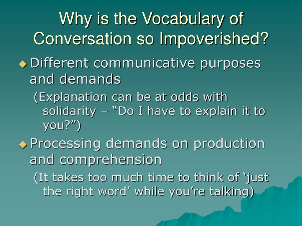 Why is the Vocabulary of Conversation so Impoverished?