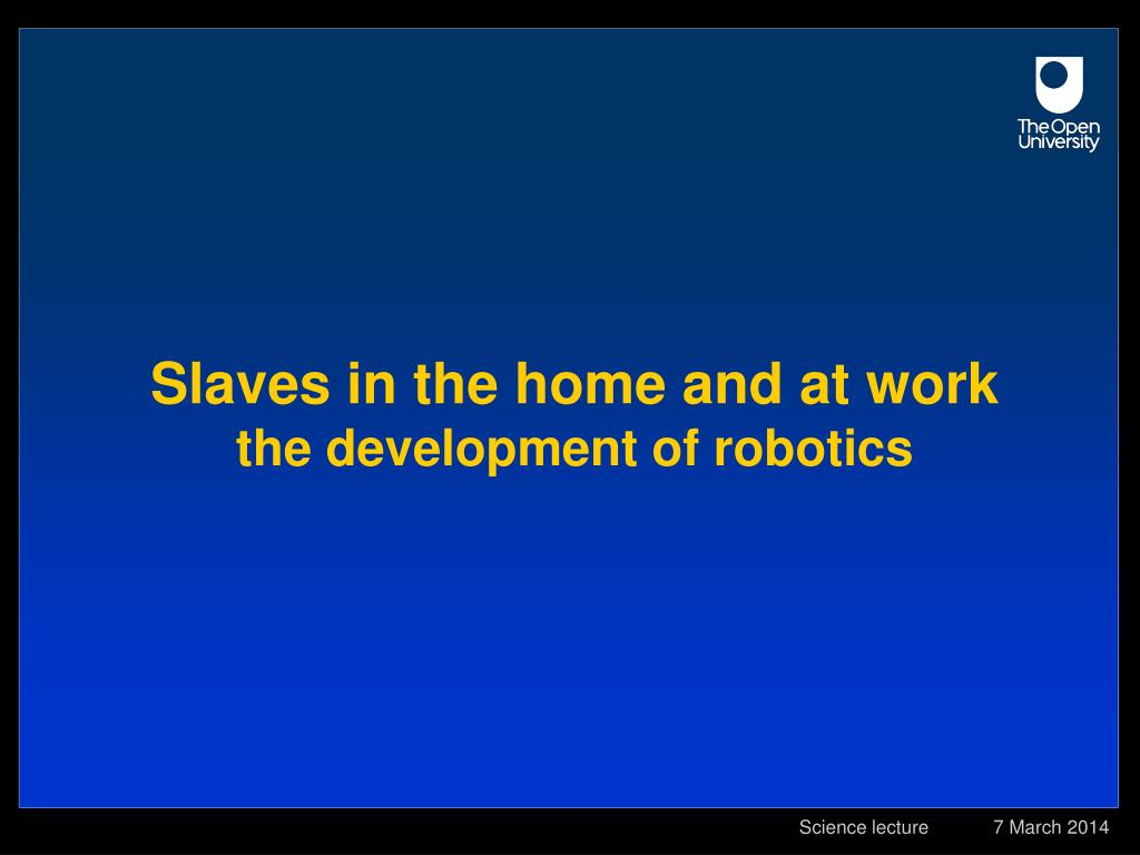 slaves in the home and at work the development of robotics l.