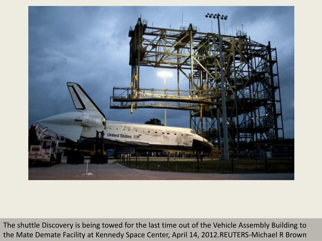 The shuttle Discovery is being towed for the last time out of the Vehicle Assembly Building to the Mate Demate Facility at Kennedy Space Center, April 14, 2012.REUTERS-Michael R Brown