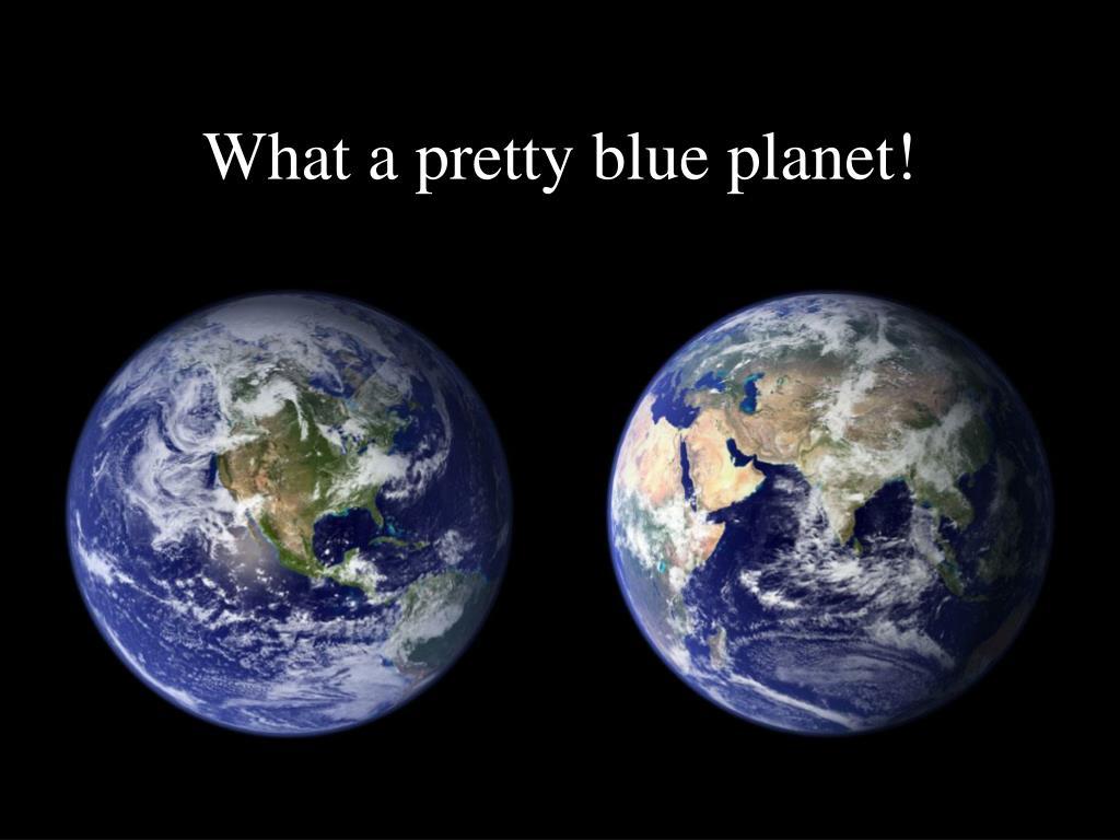 what a pretty blue planet l.