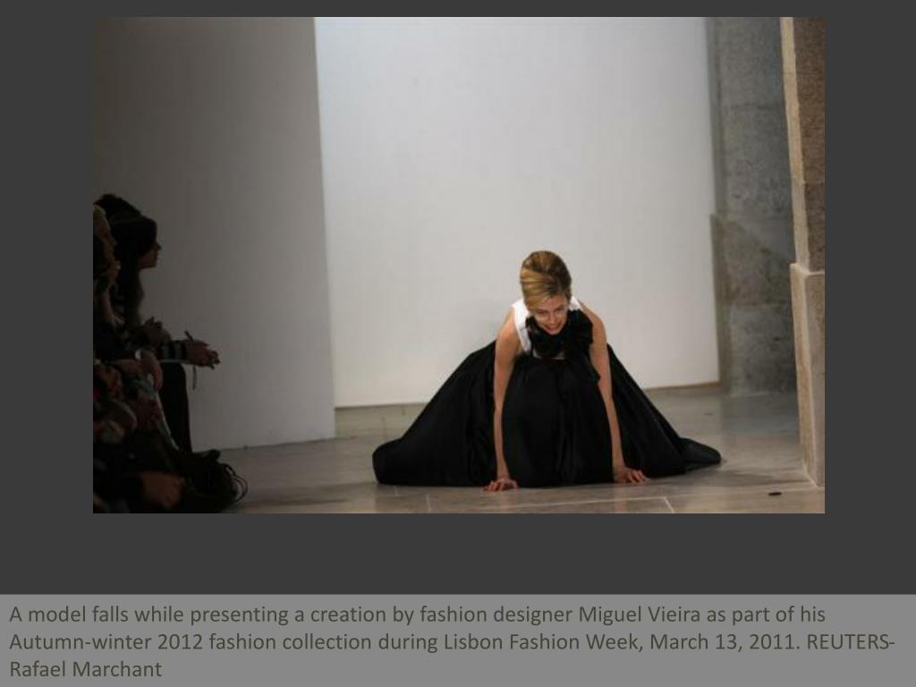A model falls while presenting a creation by fashion designer Miguel Vieira as part of his Autumn-winter 2012 fashion collection during Lisbon Fashion Week, March 13, 2011. REUTERS-Rafael Marchant