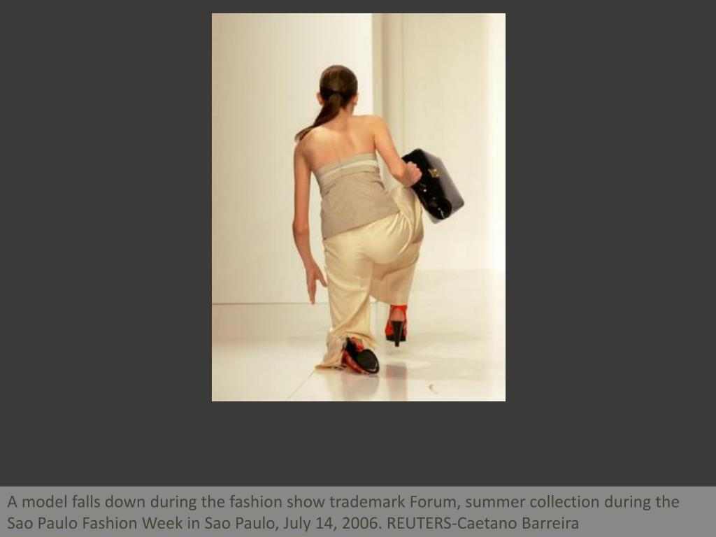 A model falls down during the fashion show trademark Forum, summer collection during the Sao Paulo Fashion Week in Sao Paulo, July 14, 2006. REUTERS-Caetano Barreira
