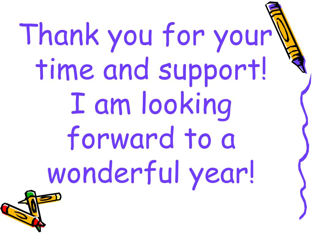 Thank you for your time and support!  I am looking forward to a wonderful year!