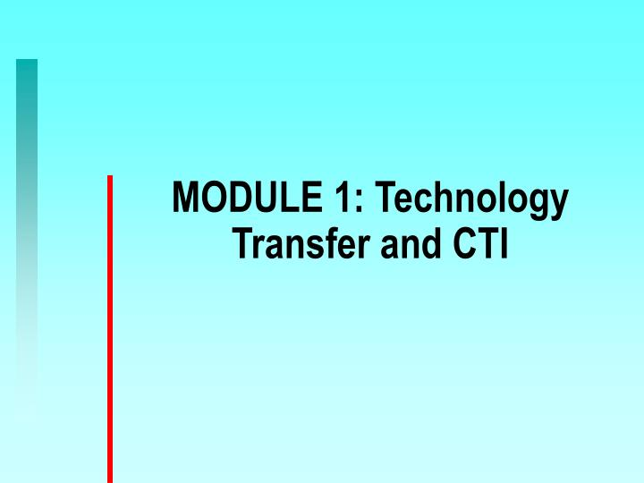 Module 1 technology transfer and cti