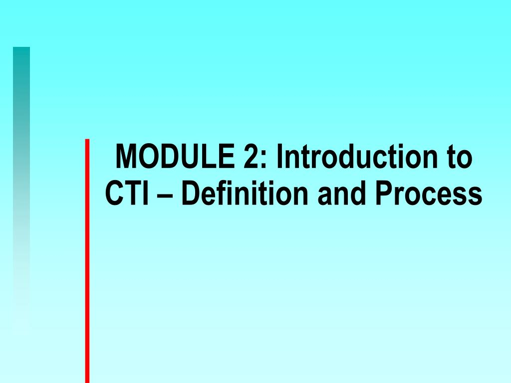 MODULE 2: Introduction to CTI – Definition and Process