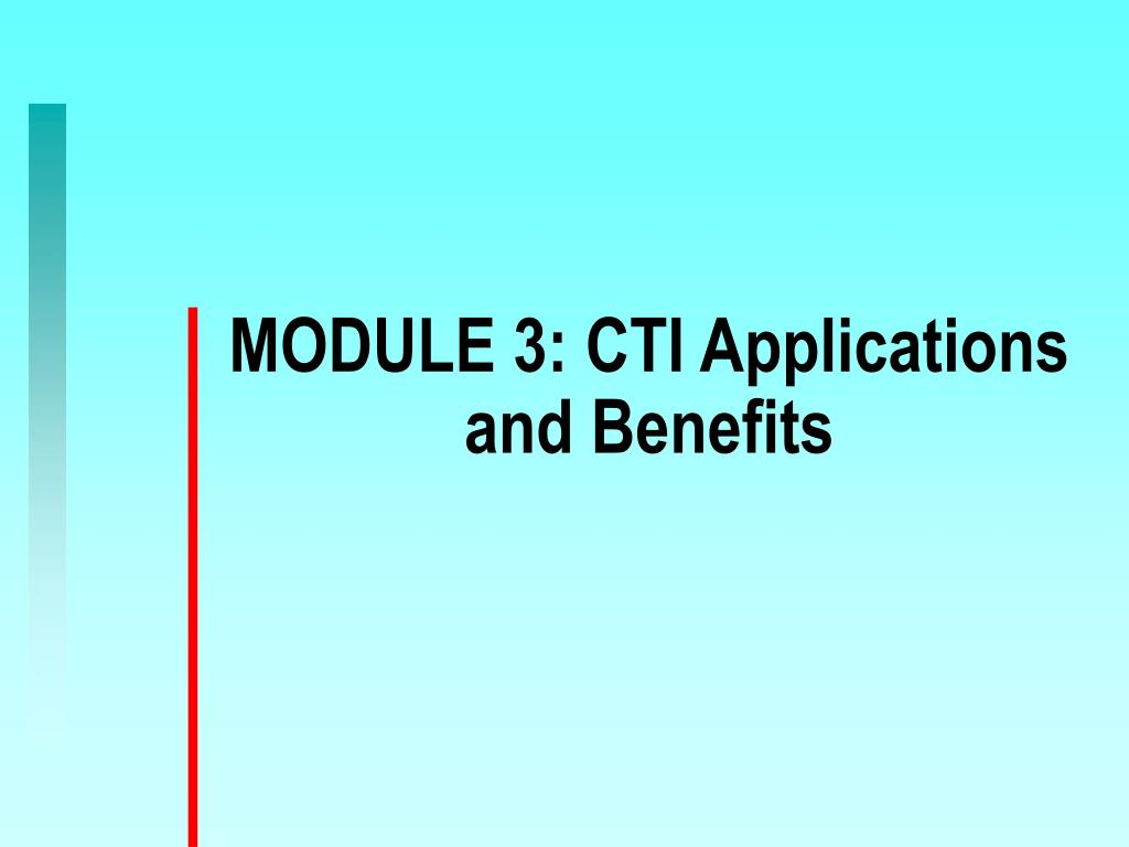 MODULE 3: CTI Applications and Benefits