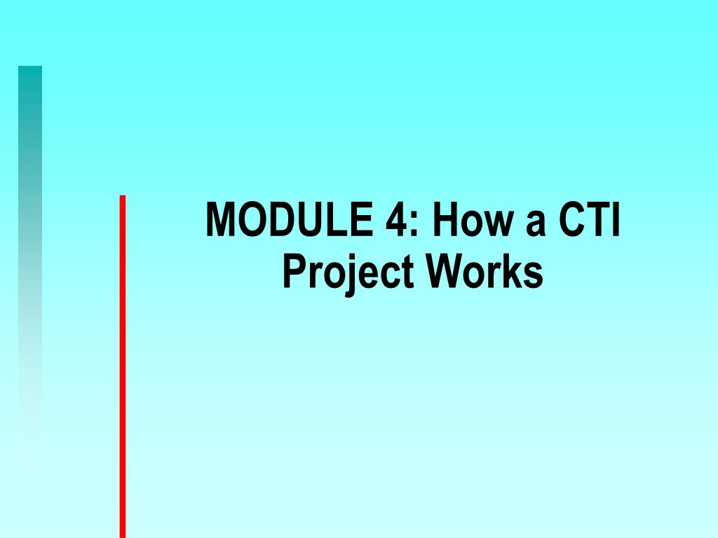 MODULE 4: How a CTI Project Works