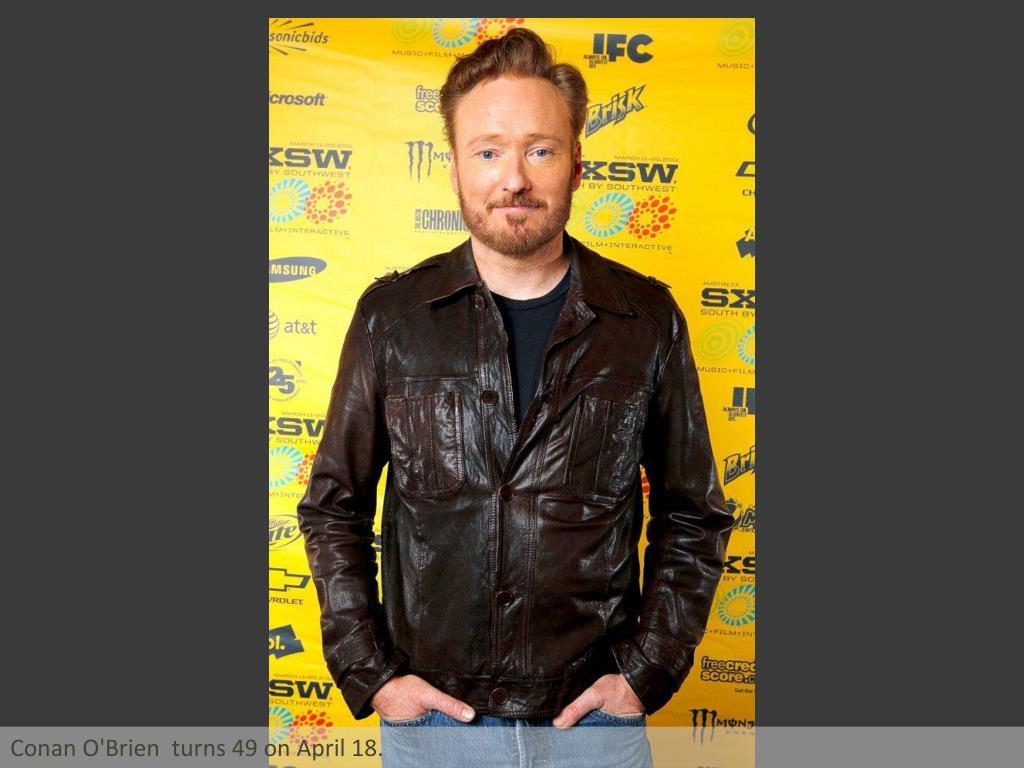 Conan O'Brien  turns 49 on April 18.