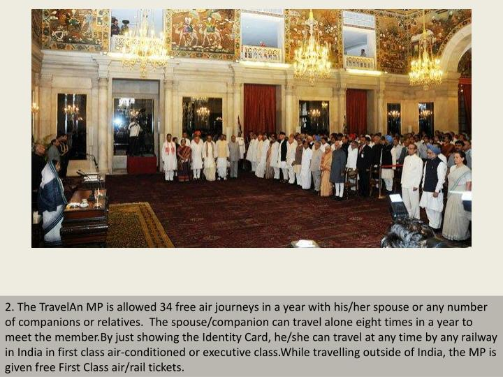 2. The TravelAn MP is allowed 34 free air journeys in a year with his/her spouse or any number of co...