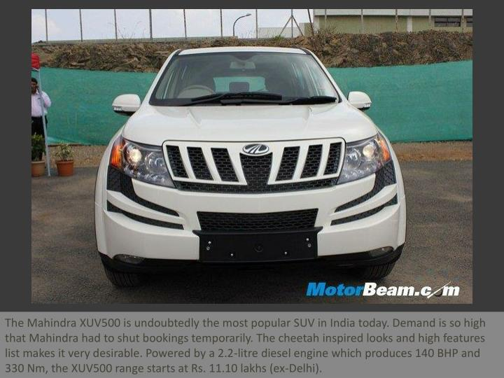 The Mahindra XUV500 is undoubtedly the most popular SUV in India today. Demand is so high that Mahin...