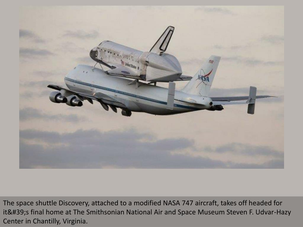 The space shuttle Discovery, attached to a modified NASA 747 aircraft, takes off headed for it's final home at The Smithsonian National Air and Space Museum Steven F. Udvar-Hazy Center in Chantilly, Virginia.