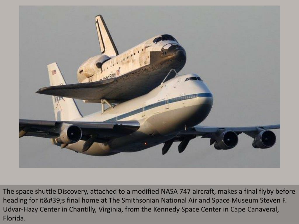 The space shuttle Discovery, attached to a modified NASA 747 aircraft, makes a final flyby before heading for it's final home at The Smithsonian National Air and Space Museum Steven F. Udvar-Hazy Center in Chantilly, Virginia, from the Kennedy Space Center in Cape Canaveral, Florida.
