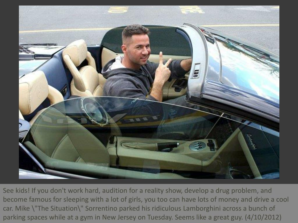 "See kids! If you don't work hard, audition for a reality show, develop a drug problem, and become famous for sleeping with a lot of girls, you too can have lots of money and drive a cool car. Mike ""The Situation\"" Sorrentino parked his ridiculous Lamborghini across a bunch of parking spaces while at a gym in New Jersey on Tuesday. Seems like a great guy. (4/10/2012)"