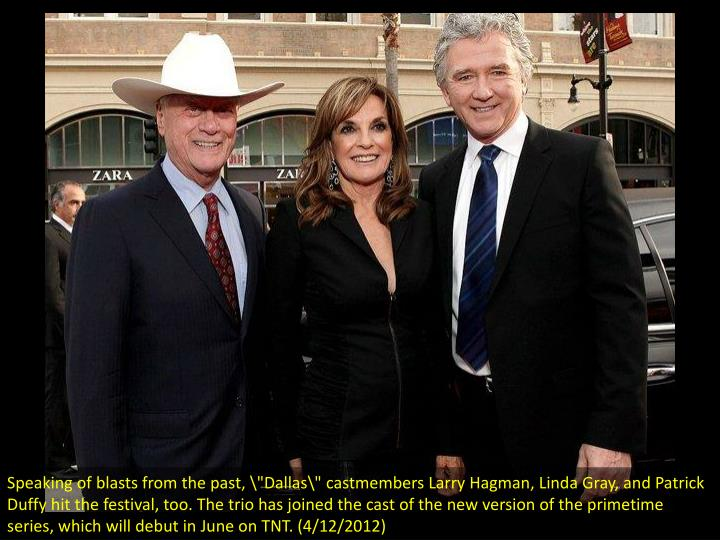 "Speaking of blasts from the past, ""Dallas\"" castmembers Larry Hagman, Linda Gray, and Patrick Duffy..."