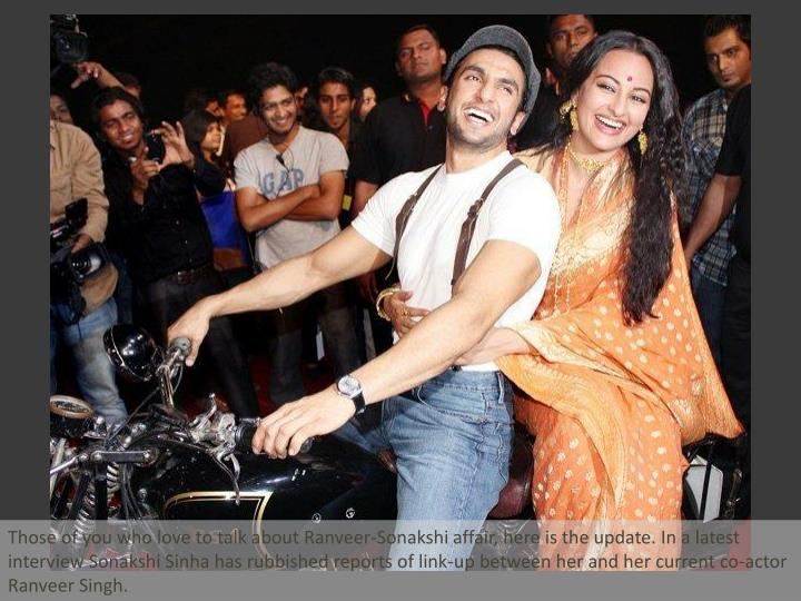 Those of you who love to talk about Ranveer-Sonakshi affair, here is the update. In a latest intervi...