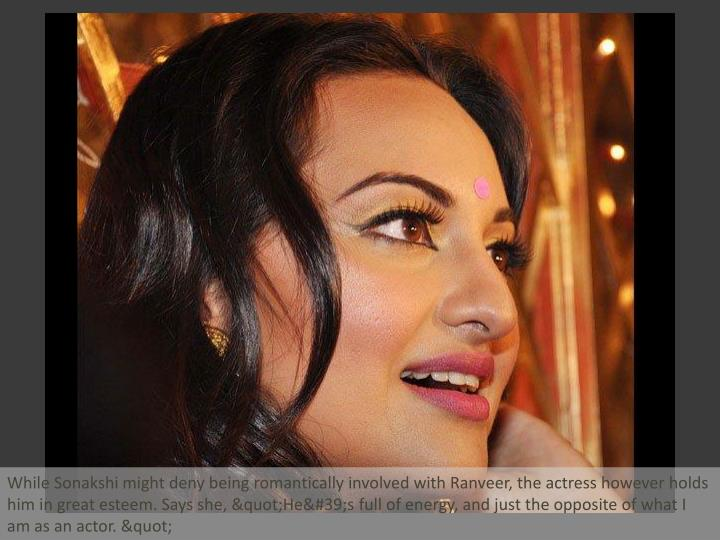 While Sonakshi might deny being romantically involved with Ranveer, the actress however holds him in...