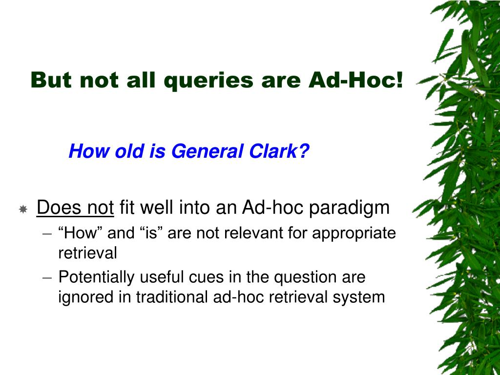 But not all queries are Ad-Hoc!